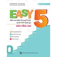 EASY 5 - Nắm Trọn Điểm 5 Trong 7 Tuần Kỳ Thi Thi THPT Quốc Gia Môn Tiếng Anh