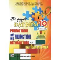 Bí Quyết Đạt Điểm 10 Môn Toán Chuyên Đề Phương Trình - BPT - HPT - BĐT Và Bài Toán Min - Max