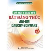 Đổi Mới Và Sáng Tạo Bất Đăng Thức Am - Gm, Cauchy - Schwarz