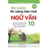 Rèn Luyện Kĩ Năng Làm Bài Ngữ Văn Lớp 10