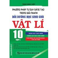 Phương Pháp Tư Duy Sáng Tạo Trong Giải Nhanh Bồi Dưỡng Học Sinh Giỏi Vật Lí Lớp 10 Tập 1