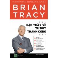 Brian Tracy - Bậc Thầy Về Tư Duy Thành Công