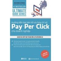 Ultimate Guide Series - Hướng Dẫn Bài Bản Tối Ưu Hóa Chỉ Số Pay, Per, Click Cho Doanh Nghiệp