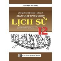 Hướng Dẫn Ôn Tập Nhanh - Hiệu Quả Câu Hỏi Và Bài tập Trắc Nghiệm Lịch Sử Lớp 12