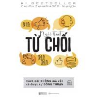 Nghệ Thuật Từ Chối - Cách Nói Không Mà Vẫn Có Được Đồng Thuận