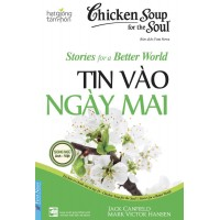 Chicken Soup For The Soul Stories For A Better World 19 - Tin Vào Ngày Mai