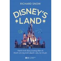 Disneys Land - Hành Trình Đưa Ý Tưởng Điên Rồ Thành Cỗ Máy Kinh Doanh Siêu Lợi Nhuận