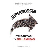 Superbosses - Tài Đào Tạo Của Siêu Lãnh Đạo