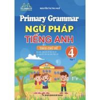 Primary Grammar - Ngữ Pháp Tiếng Anh Lớp 4 Tập 1 Theo Chủ Đề