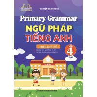 Primary Grammar - Ngữ Pháp Tiếng Anh Lớp 4 Tập 2 Theo Chủ Đề