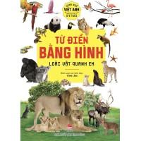 Bộ Từ Điển Bằng Hình - Song Ngữ Việt - Anh Dành Cho Trẻ Từ 0-6 Tuổi - Loài Vật Quanh Em