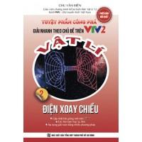 Tuyệt Phẩm Công Phá Giải Nhanh Theo Chủ Đề Trên VTV2 Vật Lí Tập 2 (Điện Xoay Chiều)