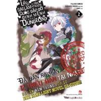 Liệu Có Sai Lầm Khi Tìm Kiếm Cuộc Gặp Gỡ Định Mệnh Trong Dungeon Tập 2 (Bản Giới Hạn + Tặng Kèm Bookmark + Postcard MiCa + Obi)