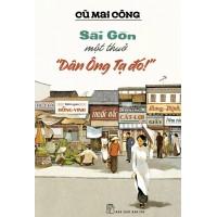 Sài Gòn Một Thuở Dân Ông Tạ Đó