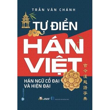 Tự Điển Hán Việt - Hán Ngữ Cổ Đại Và Hiện Đại (Bìa Cứng)