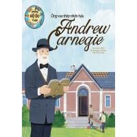 Những Bộ Óc Vĩ Đại - Ông Vua Thép Nhân Hậu Andrew Carnegie