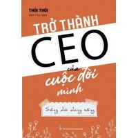 Trở Thành CEO Của Cuộc Đời Mình
