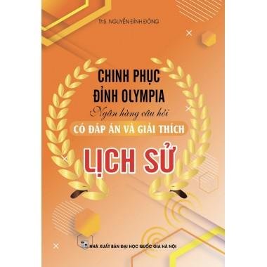 Chinh Phục Đỉnh Olympia - Ngân Hàng Câu Hỏi Lịch Sử (Có Đáp Án Và Giải Thích)