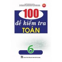 100 Đề Kiểm Tra Toán Lớp 6