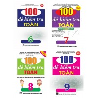 Combo 100 Đề Kiểm Tra Toán Lớp 6, 7, 8, 9 (Bộ 4 Cuốn)