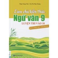Làm Chủ Kiến Thức Ngữ Văn Lớp 9 Luyện Thi Vào 10 Phần 2 (Tiếng Việt - Tập Làm Văn)