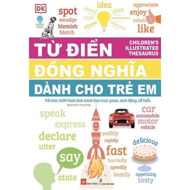 Từ Điển Đồng Nghĩa Dành Cho Trẻ Em (Với Hơn 1000 Hình Ảnh Minh Họa Trực Quan, Sinh Động, Dễ Hiểu)