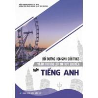 Bồi Dưỡng Học Sinh Giỏi THCS Và Ôn Thi Vào Lớp 10 THPT Chuyên Môn Tiếng Anh