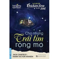 A Cup Of Chicken Soup For The Soul - Cho Những Trái Tim Rộng Mở