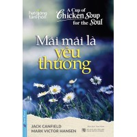 A Cup Of Chicken Soup For The Soul - Mãi Mãi Là Yêu Thương