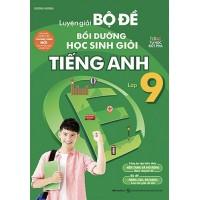 Luyện Giải Bộ Đề Bồi Dưỡng Học Sinh Giỏi Tiếng Anh Lớp 9