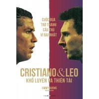Cuộc Đua Trở Thành Cầu Thủ Vĩ Đại Nhất - Cristiano Và Leo - Khổ Luyện Và Thiên Tài