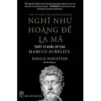 Nghĩ Như Hoàng Đế La Mã - Triết Lý Khắc Kỷ Của Marcus Aurelius