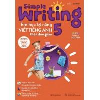Simple Writing - Em Học Kỹ Năng Viết Tiếng Anh Thật Đơn Giản Lớp 5