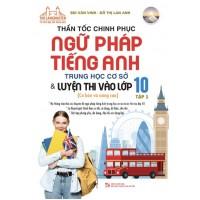 Thần Tốc Chinh Phục Ngữ Pháp Tiếng Anh Trung Học Cơ Sở Và Luyện Thi Vào Lớp 10 Tập 1 (Cơ Bản Và Nâng Cao)