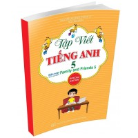 Tập Viết Tiếng Anh Lớp 5 (Biên Soạn Theo Bộ Sách Family And Friends Special Edition Lớp 5)
