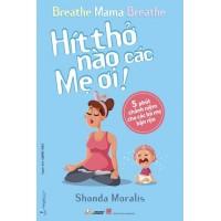 Hít Thở Nào Các Mẹ Ơi - 5 Phút Chánh Niệm Cho Các Bà Mẹ Bận Rộn
