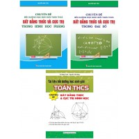 Combo Bồi Dưỡng Học Sinh Giỏi Toán THCS Chuyên Đề Bất Đẳng Thức Và Cực Trị (Bộ 3 Cuốn)