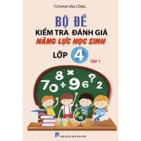 Bộ Đề Kiểm Tra Đánh Giá Năng Lực Học Sinh Lớp 4 (Tập 1)