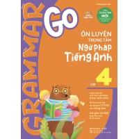 Grammar Go Ôn Luyện Trọng Tâm Ngữ Pháp Tiếng Anh Lớp 4