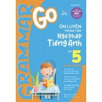 Grammar Go Ôn Luyện Trọng Tâm Ngữ Pháp Tiếng Anh Lớp 5