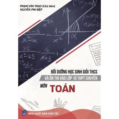Bồi Dưỡng Học Sinh Giỏi THCS Và Ôn Thi vào Lớp 10 THPT Chuyên Môn Toán (Tái Bản 2021)