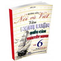 Hướng Dẫn Nói Và Viết Văn Nghị Luận, Biểu Cảm, Thuyết Minh Lớp 6 (Chương Trình Giáo Dục Phổ Thông Mới)