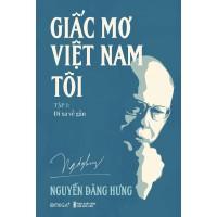 Giấc Mơ Việt Nam Tôi (Tập 1) - Đi Xa Về Gần