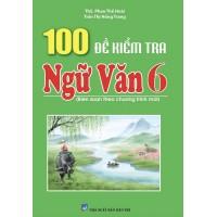 100 Đề Kiểm Tra Ngữ Văn Lớp 6 (Biên Soạn Theo Chương Trình Mới)