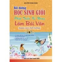 Bồi Dưỡng Học Sinh Giỏi, Phát Triển Kĩ Năng Làm Bài Văn Trung Học Phổ Thông