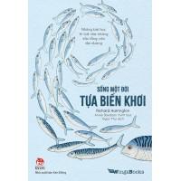 Sống Một Đời Tựa Biển Khơi - Những Bài Học Trí Tuệ Nhẹ Nhàng Sâu Lắng Của Đại Dương