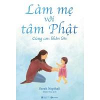 Làm Mẹ Với Tâm Phật - Cùng Con Khôn Lớn