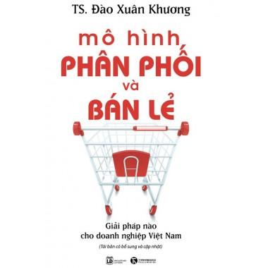 Mô Hình Phân Phối Và Bán Lẻ - Giải Pháp Nào Cho Doanh Nghiệp Việt Nam