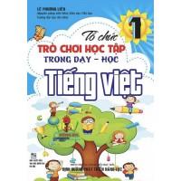 Tổ Chức Trò Chơi Học Tập Trong Dạy - Học Tiếng Việt Lớp 1 (Theo Chương Trình Tiểu Học Mới Định Hướng Phát Triển Năng Lực)