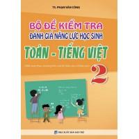 Bộ Đề Kiểm Tra Đánh Giá Năng Lực Học Sinh Toán, Tiếng Việt Lớp 2 (Biên Soạn Theo Chương Trình Mới)
